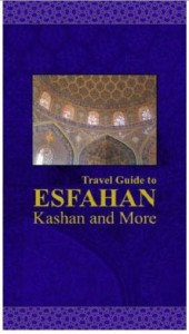 Travel Guide to Esfahan Kashan and more